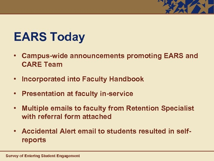 EARS Today • Campus-wide announcements promoting EARS and CARE Team • Incorporated into Faculty