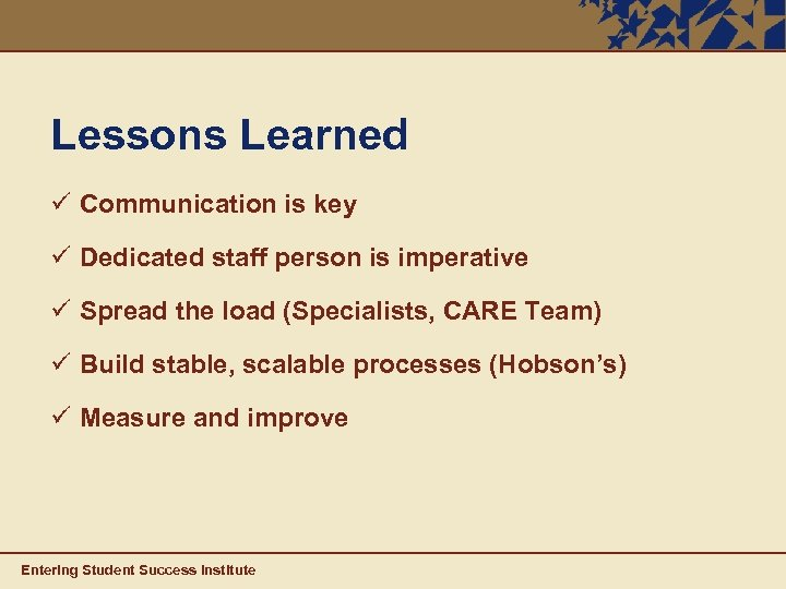 Lessons Learned ü Communication is key ü Dedicated staff person is imperative ü Spread