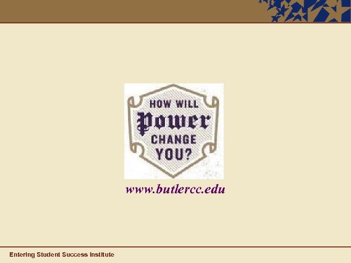 www. butlercc. edu Entering Student Success Institute