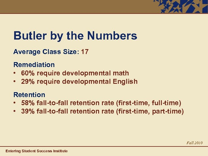 Butler by the Numbers Average Class Size: 17 Remediation • 60% require developmental math