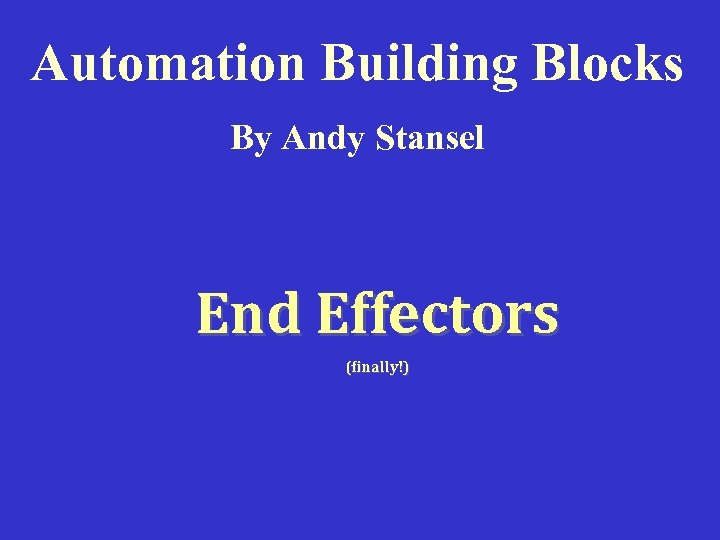 Automation Building Blocks By Andy Stansel End Effectors (finally!)