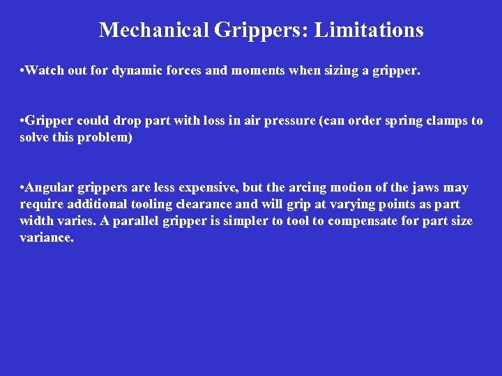 Mechanical Grippers: Limitations • Watch out for dynamic forces and moments when sizing a