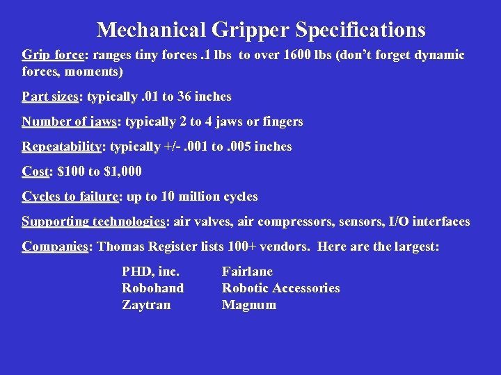 Mechanical Gripper Specifications Grip force: ranges tiny forces. 1 lbs to over 1600 lbs