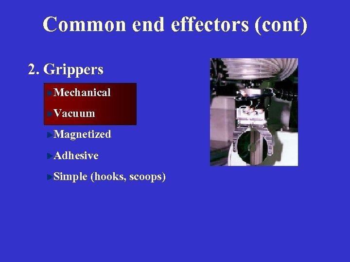 Common end effectors (cont) 2. Grippers Mechanical Vacuum Magnetized Adhesive Simple (hooks, scoops)