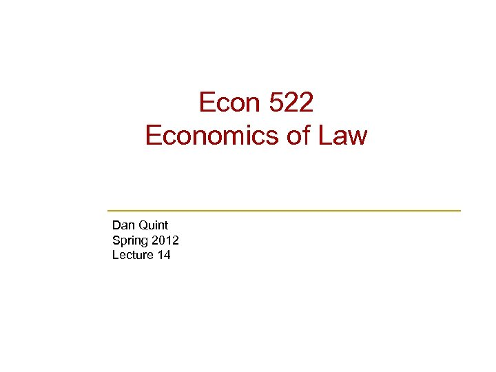 Econ 522 Economics of Law Dan Quint Spring 2012 Lecture 14