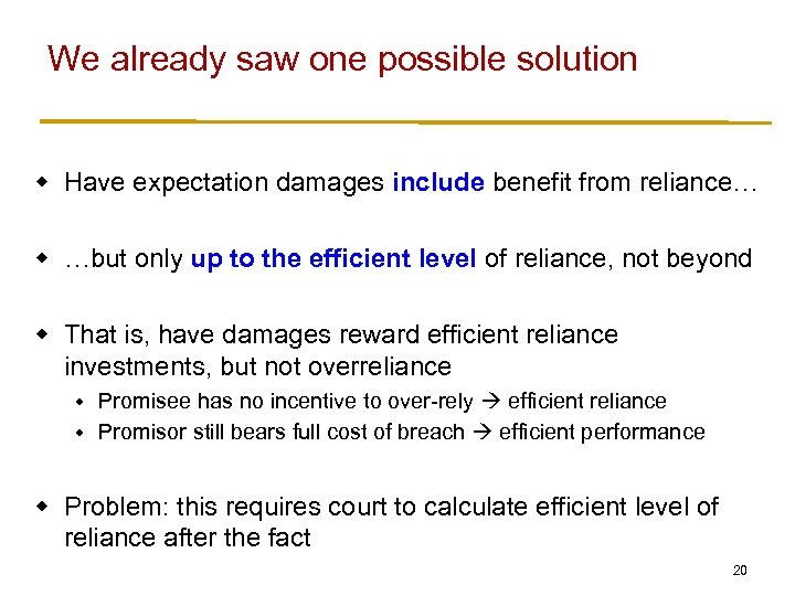 We already saw one possible solution w Have expectation damages include benefit from reliance…