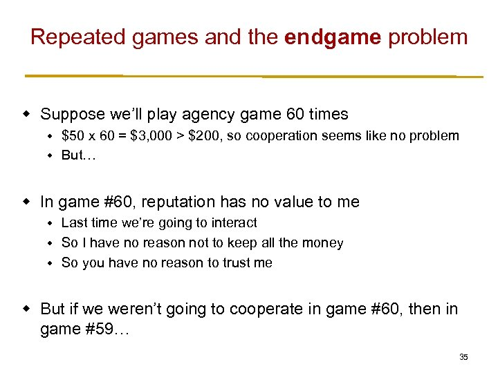 Repeated games and the endgame problem w Suppose we'll play agency game 60 times