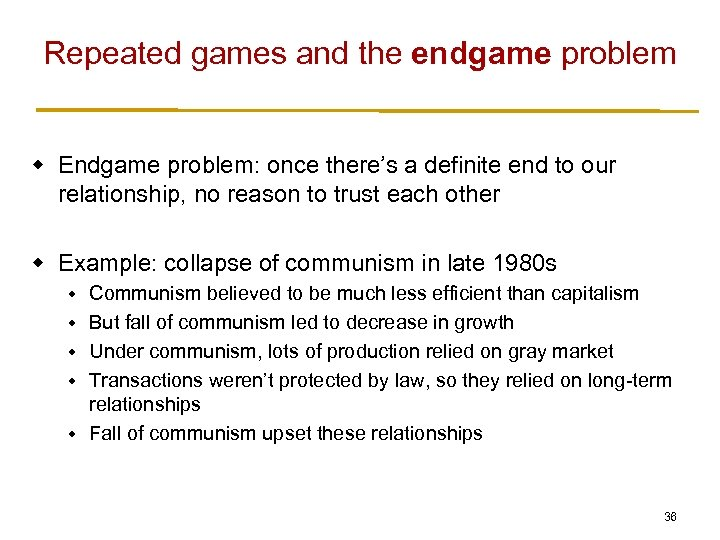 Repeated games and the endgame problem w Endgame problem: once there's a definite end