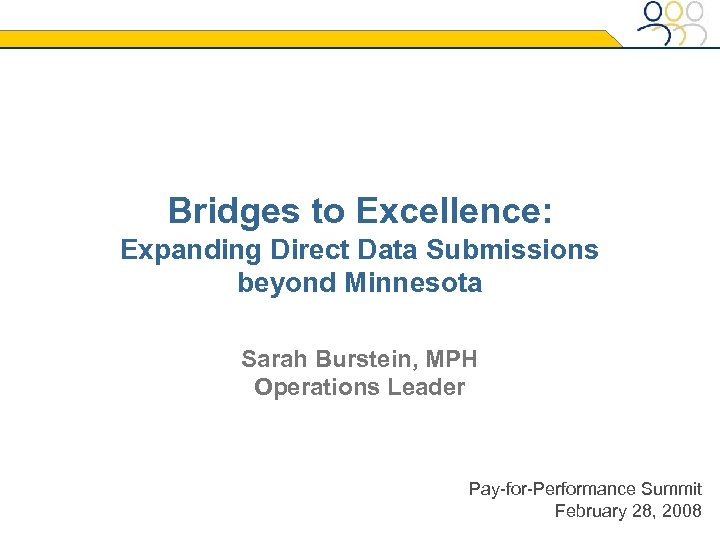 Bridges to Excellence: Expanding Direct Data Submissions beyond Minnesota Sarah Burstein, MPH Operations Leader