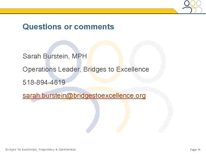 Questions or comments Sarah Burstein, MPH Operations Leader, Bridges to Excellence 518 -894 -4619