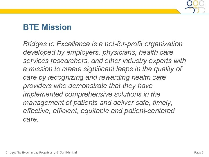 BTE Mission Bridges to Excellence is a not-for-profit organization developed by employers, physicians, health