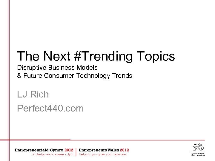 The Next #Trending Topics Disruptive Business Models & Future Consumer Technology Trends LJ Rich