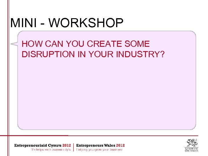 MINI - WORKSHOP HOW CAN YOU CREATE SOME DISRUPTION IN YOUR INDUSTRY?