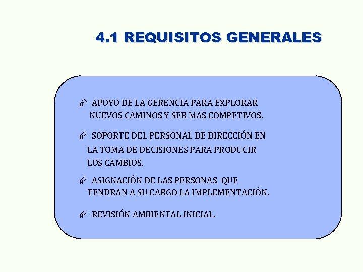 4. 1 REQUISITOS GENERALES Æ APOYO DE LA GERENCIA PARA EXPLORAR NUEVOS CAMINOS Y