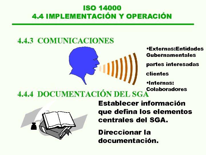 ISO 14000 4. 4 IMPLEMENTACIÓN Y OPERACIÓN 4. 4. 3 COMUNICACIONES • Externas: Entidades