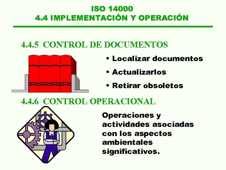 ISO 14000 4. 4 IMPLEMENTACIÓN Y OPERACIÓN 4. 4. 5 CONTROL DE DOCUMENTOS •