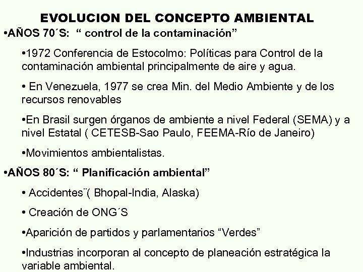 """EVOLUCION DEL CONCEPTO AMBIENTAL • AÑOS 70´S: """" control de la contaminación"""" • 1972"""