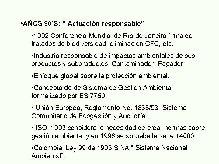 """• AÑOS 90´S: """" Actuación responsable"""" • 1992 Conferencia Mundial de Río de"""