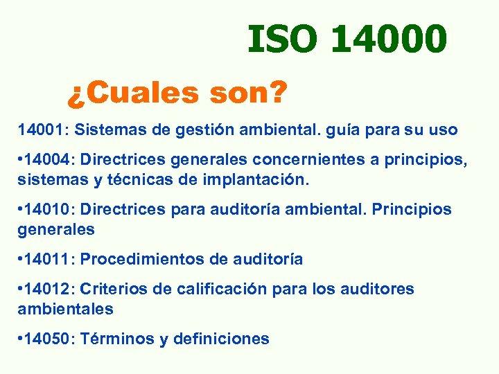 ISO 14000 ¿Cuales son? 14001: Sistemas de gestión ambiental. guía para su uso •