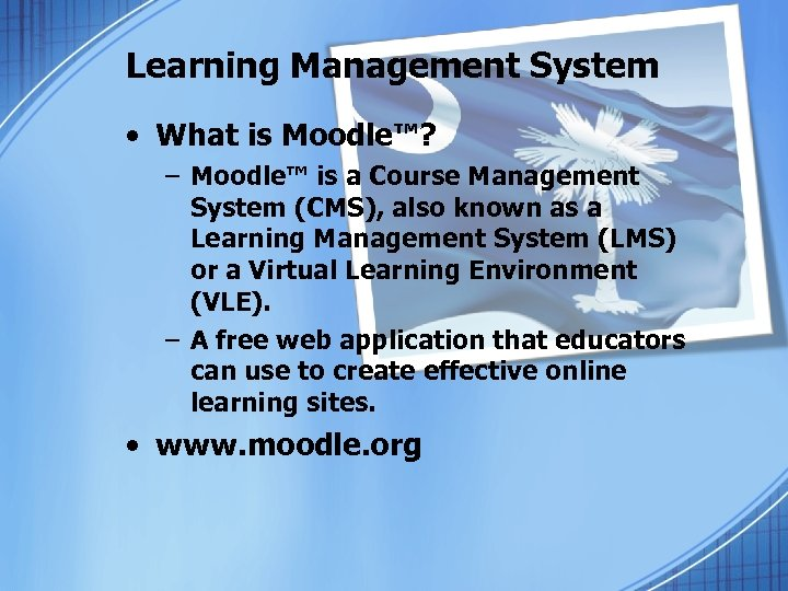Learning Management System • What is Moodle™? – Moodle™ is a Course Management System