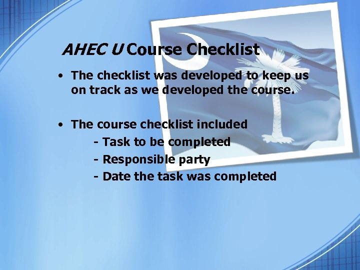 AHEC U Course Checklist • The checklist was developed to keep us on track