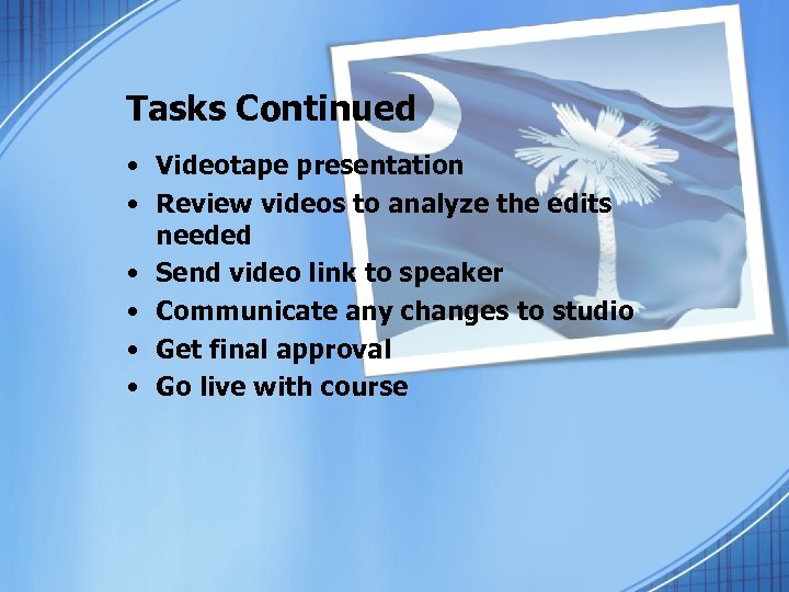 Tasks Continued • Videotape presentation • Review videos to analyze the edits needed •
