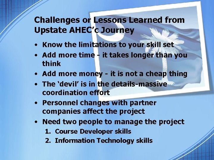 Challenges or Lessons Learned from Upstate AHEC'c Journey • Know the limitations to your