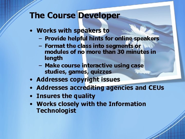 The Course Developer • Works with speakers to – Provide helpful hints for online