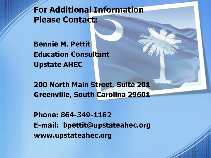 For Additional Information Please Contact: Bennie M. Pettit Education Consultant Upstate AHEC 200 North