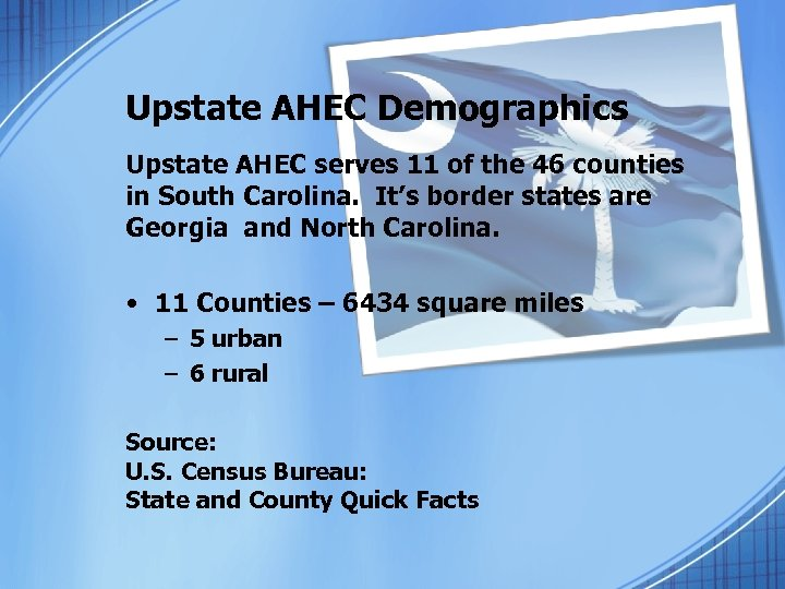 Upstate AHEC Demographics Upstate AHEC serves 11 of the 46 counties in South Carolina.