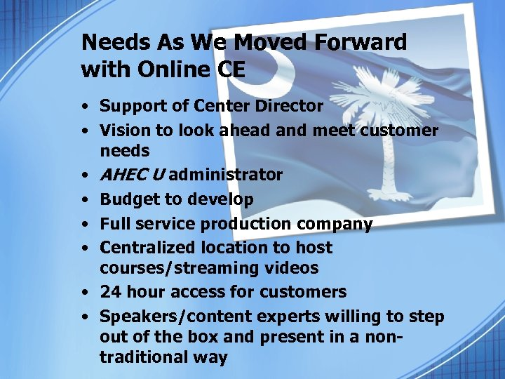 Needs As We Moved Forward with Online CE • Support of Center Director •