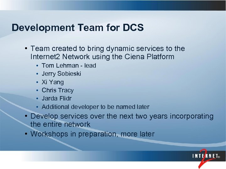 Development Team for DCS • Team created to bring dynamic services to the Internet