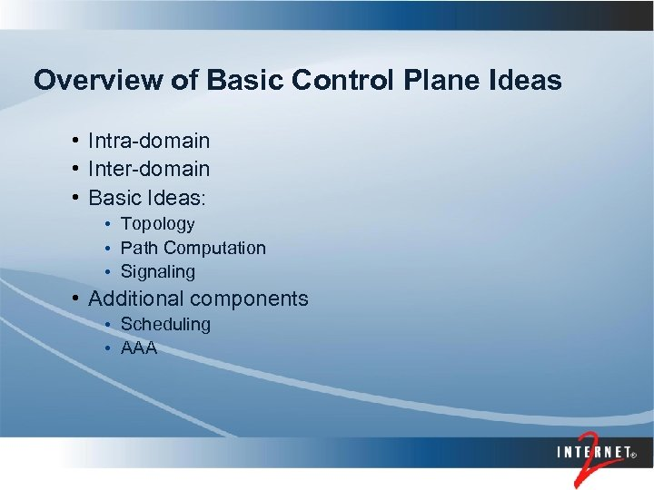 Overview of Basic Control Plane Ideas • Intra-domain • Inter-domain • Basic Ideas: •