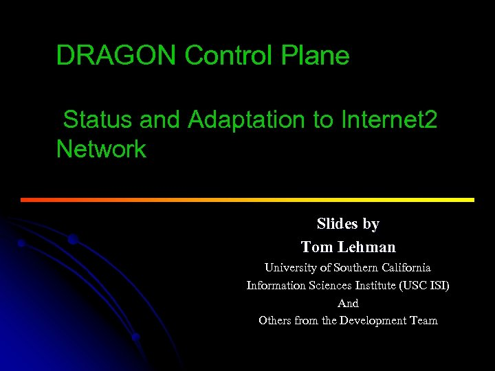 DRAGON Control Plane Status and Adaptation to Internet 2 Network Slides by Tom Lehman
