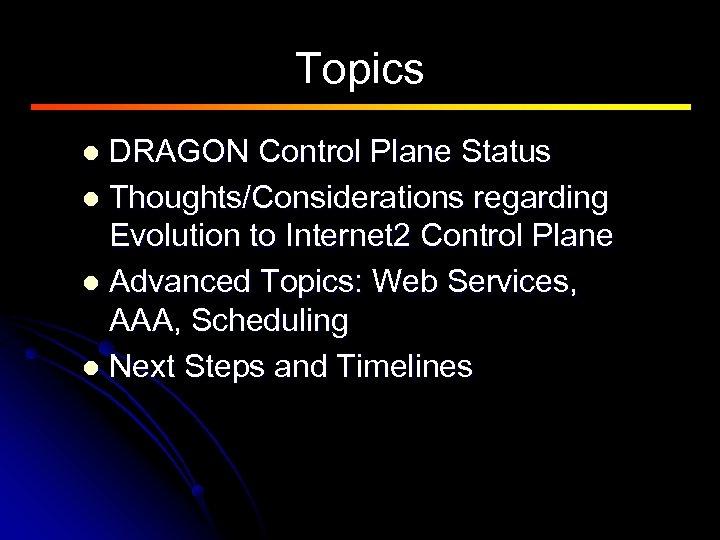 Topics DRAGON Control Plane Status l Thoughts/Considerations regarding Evolution to Internet 2 Control Plane