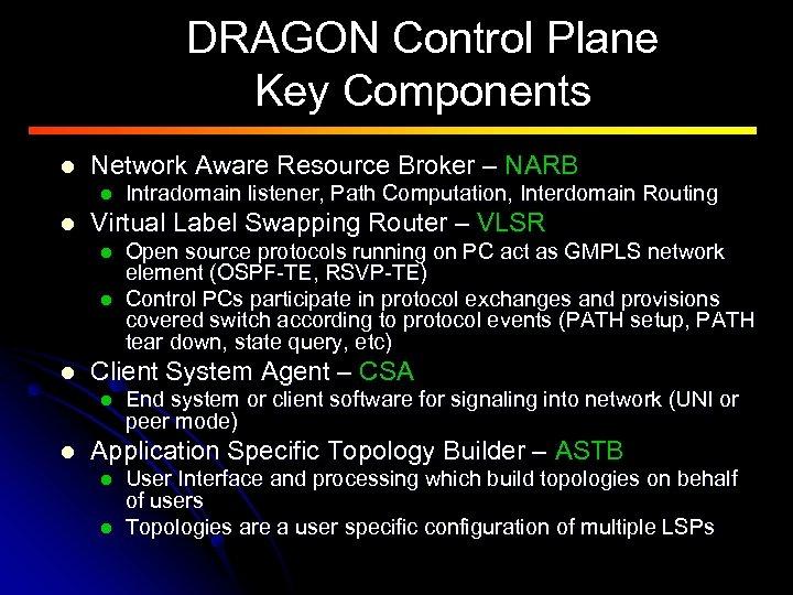 DRAGON Control Plane Key Components l Network Aware Resource Broker – NARB l l