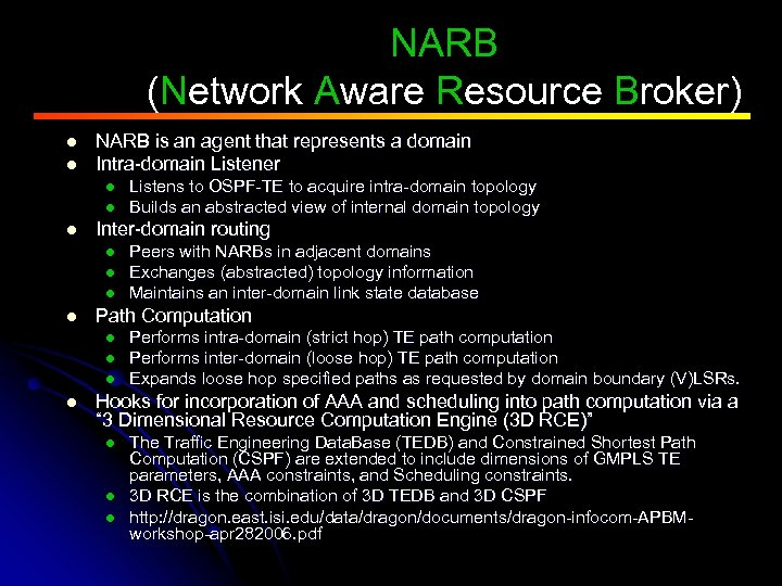 NARB (Network Aware Resource Broker) l l NARB is an agent that represents a