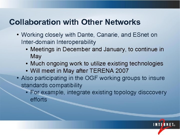 Collaboration with Other Networks • Working closely with Dante, Canarie, and ESnet on Inter-domain
