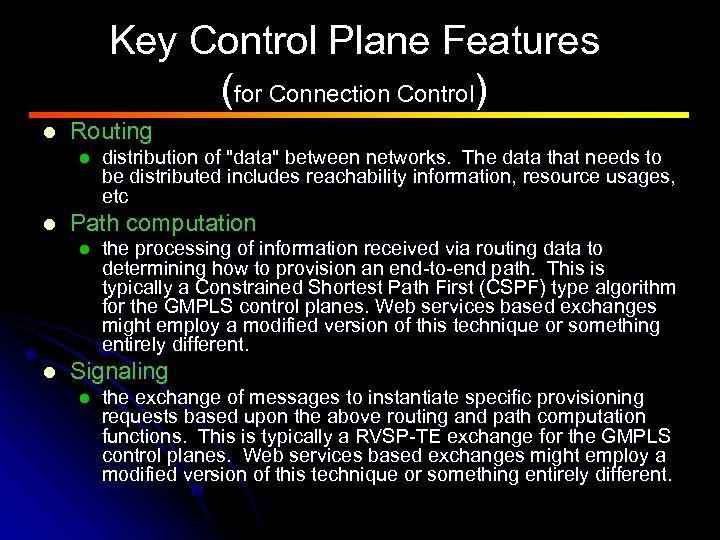 Key Control Plane Features (for Connection Control) l Routing l l Path computation l