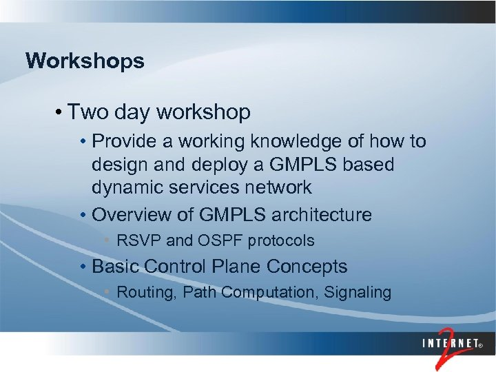Workshops • Two day workshop • Provide a working knowledge of how to design