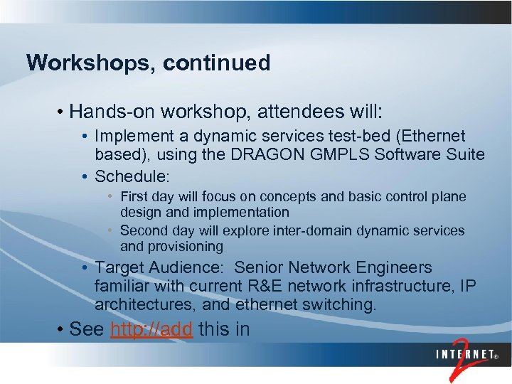 Workshops, continued • Hands-on workshop, attendees will: • Implement a dynamic services test-bed (Ethernet