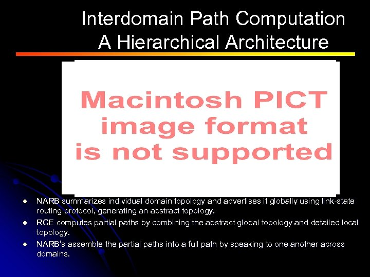 Interdomain Path Computation A Hierarchical Architecture l l l NARB summarizes individual domain topology