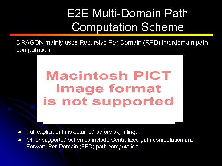 E 2 E Multi-Domain Path Computation Scheme DRAGON mainly uses Recursive Per-Domain (RPD) interdomain