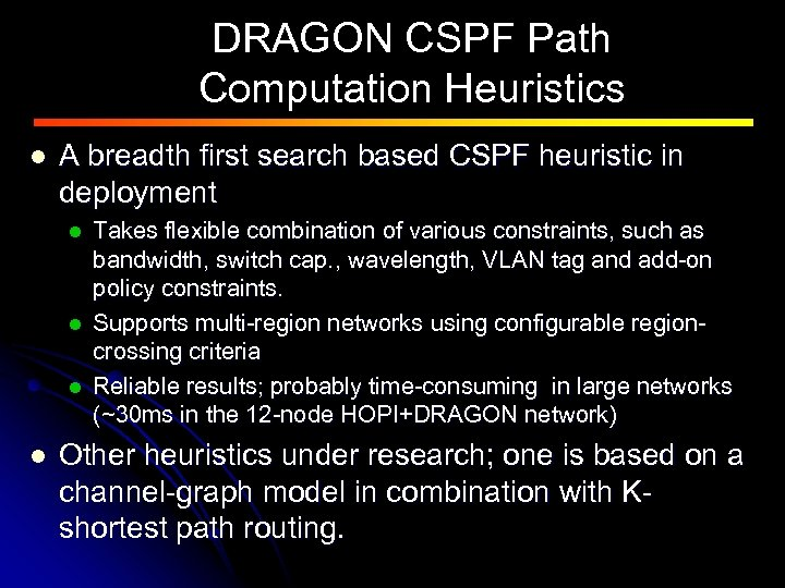 DRAGON CSPF Path Computation Heuristics l A breadth first search based CSPF heuristic in