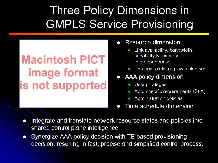 Three Policy Dimensions in GMPLS Service Provisioning l Resource dimension l l l AAA