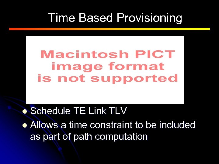 Time Based Provisioning Schedule TE Link TLV l Allows a time constraint to be