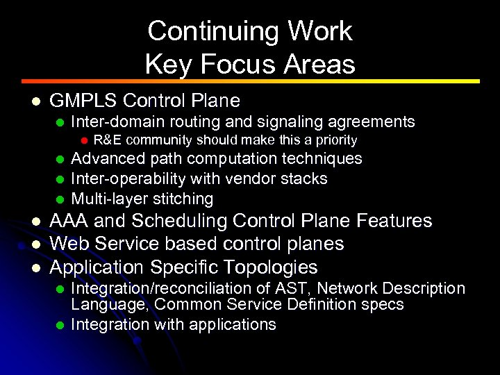 Continuing Work Key Focus Areas l GMPLS Control Plane l Inter-domain routing and signaling