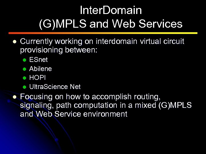 Inter. Domain (G)MPLS and Web Services l Currently working on interdomain virtual circuit provisioning