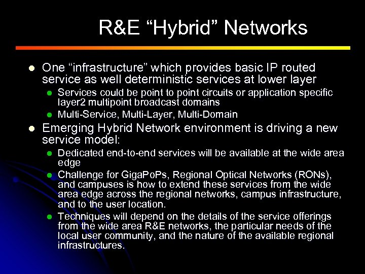 """R&E """"Hybrid"""" Networks l One """"infrastructure"""" which provides basic IP routed service as well"""