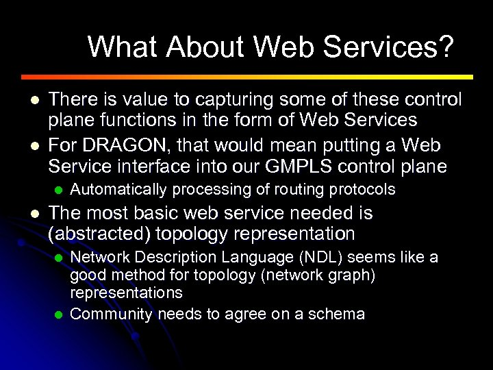 What About Web Services? l l There is value to capturing some of these